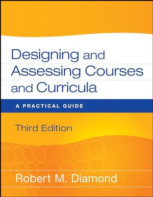 Designing and Assessing Courses and Curricula: A Practical Guide, 3rd Edition (047026134X) cover image