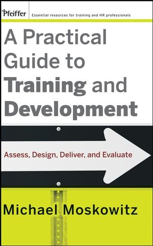 A Practical Guide to Training and Development: Assess, Design, Deliver, and Evaluate (047037084X) cover image