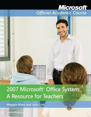 2007 Microsoft Office System: A Resource for Teachers