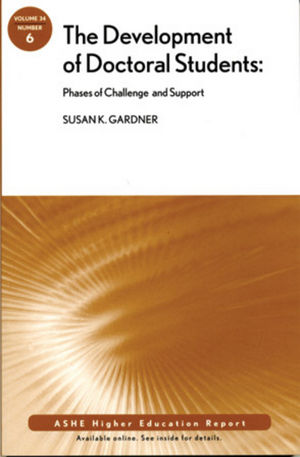 The Development of Doctoral Students: Phases of Challenge and Support: ASHE Higher Education Report, Volume 34, Number 6  (047050904X) cover image