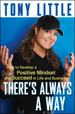 There's Always a Way : How to Develop a Positive Mindset and Succeed in Business and Life