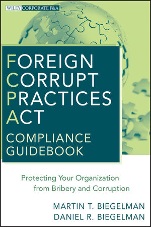 Foreign Corrupt Practices Act Compliance Guidebook: Protecting Your Organization from Bribery and Corruption (047062244X) cover image