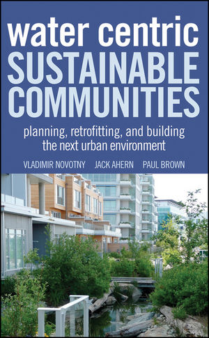 Water Centric Sustainable Communities: Planning, Retrofitting and Building the Next Urban Environment (047064284X) cover image