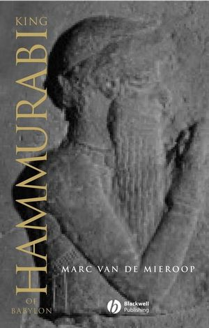 King Hammurabi of Babylon: A Biography (047069534X) cover image