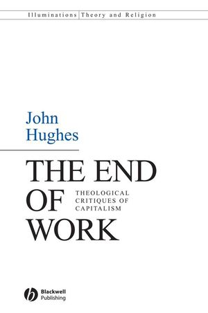 The End of Work: Theological Critiques of Capitilism (047076614X) cover image