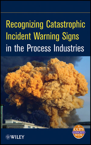 Recognizing Catastrophic Incident Warning Signs in the Process Industries (047076774X) cover image