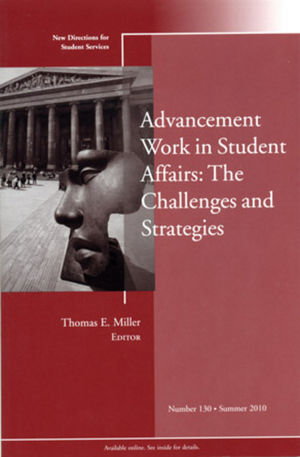 Advancement Work in Student Affairs: The Challenges and Strategies: New Directions for Student Services, Number 130