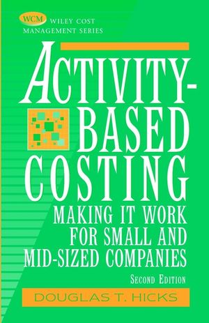 Activity-Based Costing: Making It Work for Small and Mid-Sized Companies, 2nd Edition