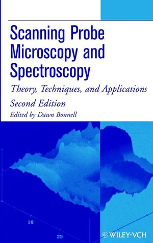 Scanning Probe Microscopy and Spectroscopy: Theory, Techniques, and Applications, 2nd Edition