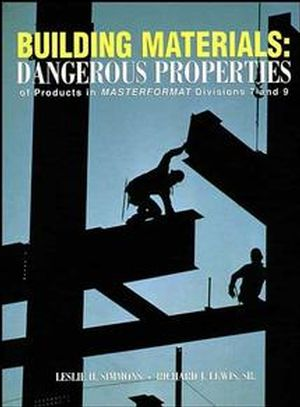 Building Materials: Dangerous Properties of Products in MASTERFORMAT Divisions 7 and 9 (047129084X) cover image