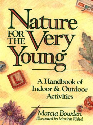 Nature for the Very Young: A Handbook of Indoor and Outdoor Activities for Preschoolers