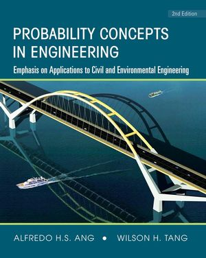Probability Concepts in Engineering: Emphasis on Applications to Civil and Environmental Engineering, 2nd Edition