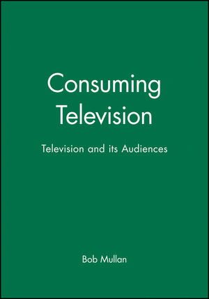 Consuming Television: Television and its Audiences (063120234X) cover image
