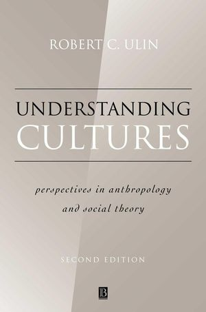 Understanding Cultures: Perspectives in Anthropology and Social Theory, 2nd Edition