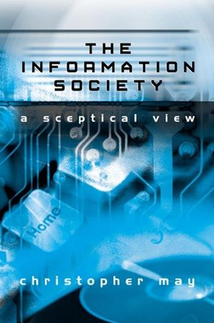 The Information Society: A Sceptical View (074562684X) cover image