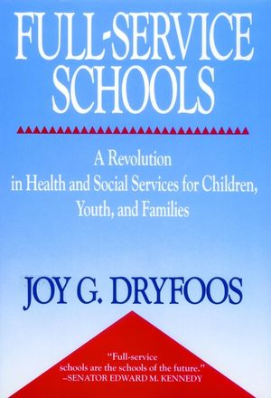Full-Service Schools: A Revolution in Health and Social Services for Children, Youth, and Families (078794064X) cover image