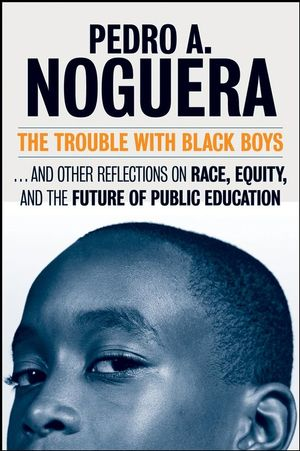 The Trouble With Black Boys: ...And Other Reflections on Race, Equity, and the Future of Public Education (078798874X) cover image