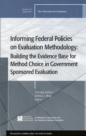 Informing Federal Policies on Evaluation Methodology: Building the Evidence Base for Method Choice in Government Sponsored Evaluations: New Directions for Evaluation, Number 113 (078799734X) cover image