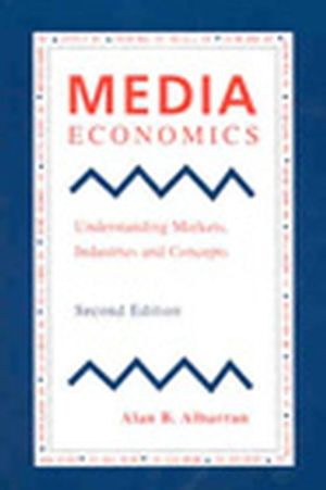 Media Economics: Understanding Markets, Industries and Concepts, 2nd Edition