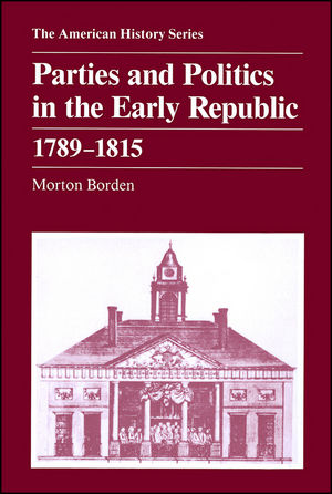 Parties and Politics in the Early Republic 1789 - 1815 (088295704X) cover image