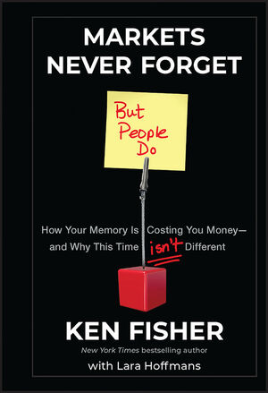 Markets Never Forget (But People Do): How Your Memory Is Costing You Money--and Why This Time Isn