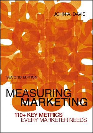 Measuring Marketing: 110+ Key Metrics Every Marketer Needs, 2nd Edition