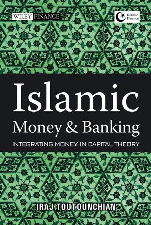 Islamic Money and Banking: Integrating Money in Capital Theory (111817884X) cover image