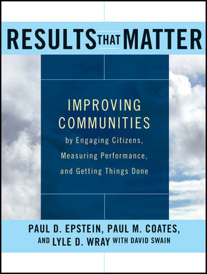 Results that Matter: Improving Communities by Engaging Citizens, Measuring Performance, and Getting Things Done (111819344X) cover image