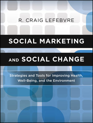Social Marketing and Social Change: Strategies and Tools For Improving Health, Well-Being, and the Environment (111823524X) cover image