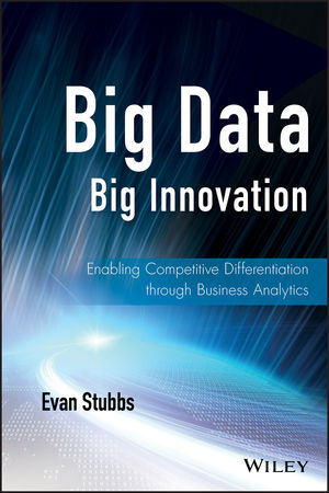 Big Data, Big Innovation: Enabling Competitive Differentiation through Business Analytics (111872464X) cover image