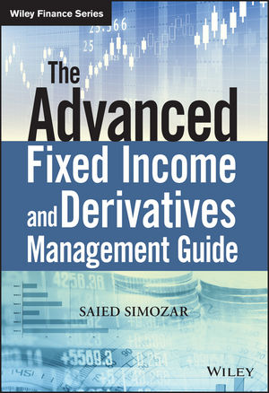 The Advanced Fixed Income and Derivatives Management Guide