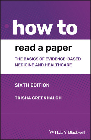 How to Read a Paper: The Basics of Evidence-based Medicine and Healthcare, 6th Edition