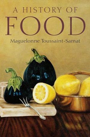 A History of Food, 2nd, New and Expanded Edition (144430514X) cover image