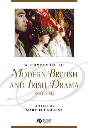 A Companion to Modern British and Irish Drama: 1880 - 2005 (144433204X) cover image