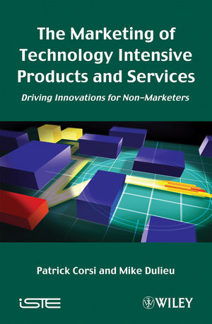 The Marketing of Technology Intensive Products and Services: Driving Innovations for Non-Marketers (184821104X) cover image