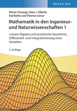 Mathematik fur Ingenieure und Naturwissenschaftler 1: Lineare Algebra und analytische Geometrie, Differential- und Integralrechnung einer Variablen