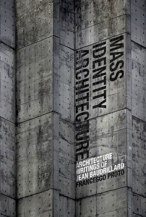 Mass Identity Architecture: Architectural Writings of Jean Baudrillard (0470027150) cover image