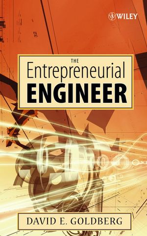 The Entrepreneurial Engineer: Personal, Interpersonal, and Organizational Skills for Engineers in a World of Opportunity (0470038950) cover image