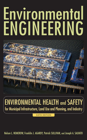 Environmental Engineering: Environmental Health and Safety for Municipal Infrastructure, Land Use and Planning, and Industry, 6th Edition (0470083050) cover image