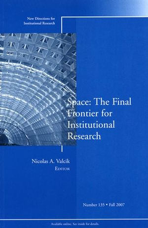 Space: The Final Frontier for Institutional Research: New Directions for Institutional Research, Number 135