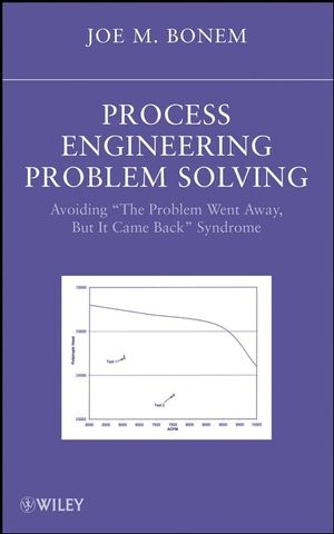 "Process Engineering Problem Solving: Avoiding ""The Problem Went Away, but it Came Back"" Syndrome (0470378050) cover image"