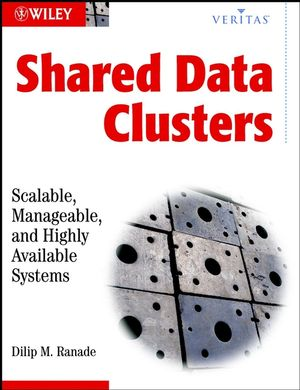 Shared Data Clusters: Scaleable, Manageable, and Highly Available Systems (VERITAS Series)