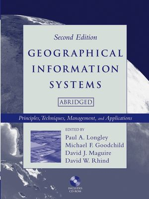 Geographical Information Systems: Principles, Techniques, Management and Applications, 2nd Edition, Abridged