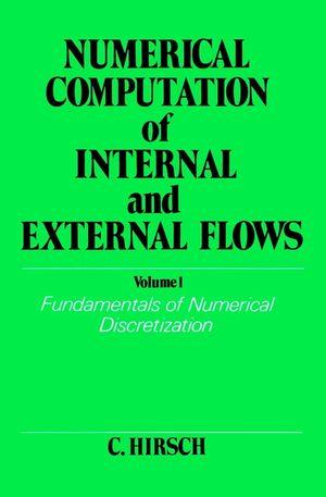 Numerical Computation of Internal and External Flows, Volume 1: Fundamentals of Numerical Discretization