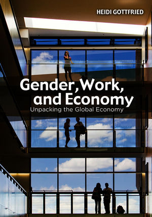 Gender, Work, and Economy: Unpacking the Global Economy (0745647650) cover image