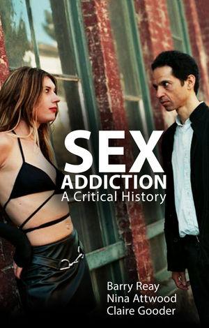 Sex Addiction: A Critical History