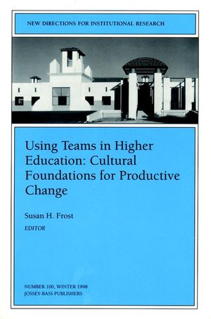Using Teams in <span class='search-highlight'>Higher</span> <span class='search-highlight'>Education</span>: Cultural Foundations for Productive Change: New Directions for Institutional Research, Number 100