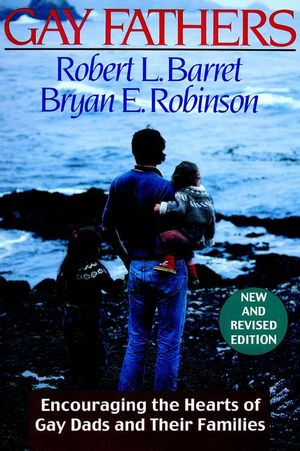 Gay Fathers: Encouraging the Hearts of Gay Dads and Their Families, New and Revised Edition