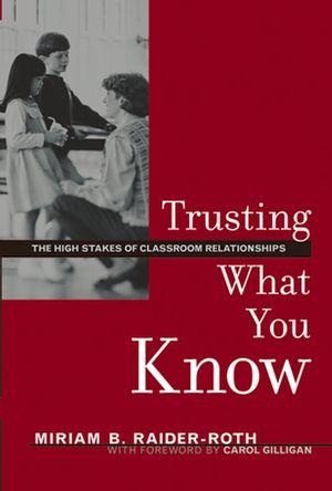 Trusting What You Know: The High Stakes of Classroom Relationships (0787971650) cover image