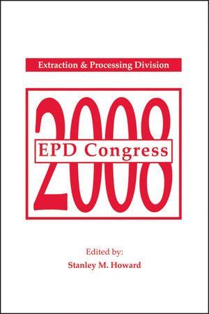 EPD Congress 2008: Proceedings of Sessions and Symposia Sponsored by the Extraction and Processing Division (EPD)